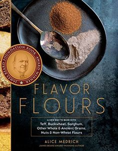 Flavor Flours: A New Way to Bake with Teff, Buckwheat, Sorghum, Other Whole