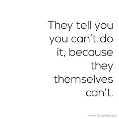 [Image] They tell you you can't do it because... https://i.redd.it/9pdsgpewbh201.png
