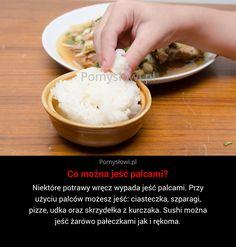 Niektóre potrawy wręcz wypada jeść palcami. Przy użyciu palców możesz jeść: ciasteczka, szparagi, pizze, udka oraz skrzydełka z kurczaka. Sushi ...
