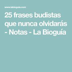 25 frases budistas que nunca olvidarás - Notas - La Bioguía