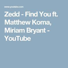 Zedd - Find You ft. Matthew Koma, Miriam Bryant - YouTube