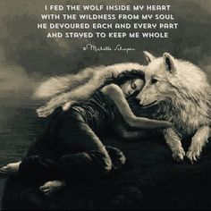 I fed the wolf inside my heart...