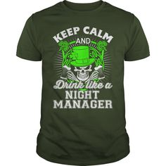 Keep Calm And Drink Like A Night Manager T Shirt, Hoodie Night Manager