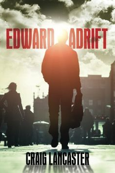 Edward Adrift, by Craig Lancaster | born in WA; Lives in MT | Read October 2014