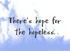 There is hope.  #life #inspiration #quote