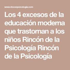 Los 4 excesos de la educación moderna que trastornan a los niños Rincón de la Psicología Rincón de la Psicología