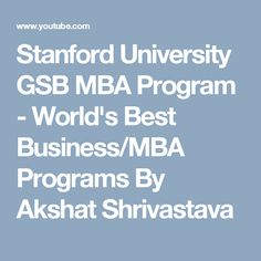 best mba admission consultant images  consulting firms business  stanford university gsb mba program  worlds best businessmba programs by  akshat shrivastava