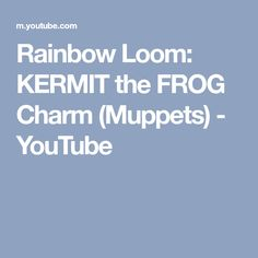 Rainbow Loom: KERMIT the FROG Charm (Muppets) - YouTube