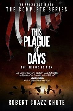 **FREE AT POSTING**  This Plague of Days OMNIBUS EDITION: The Complete Three Seasons of the Zombie Apocalypse Series by Robert Chazz Chute, http://www.amazon.com/dp/B00KZE7VT4/?tag=fameforever-20