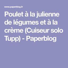 Poulet à la julienne de légumes et à la crème (Cuiseur solo Tupp) - Paperblog
