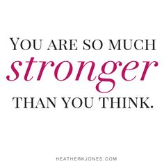You are so much stronger than you think. | Love this!