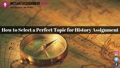 """The blog from Instant Assignment Help is on the """"Things to Consider While Choosing a Perfect Topic for History Assignment"""". So, here is the list of 5 important factors that will help UK students to write assignment on history. For more detail you can contact our 24x7 online writing portal. #Perfect #Topic #for #History_Assignment"""