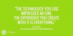 The technology you use impresses no one. The experience you create with it is everything.