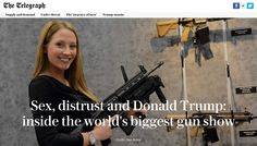 Sex, distrust and Donald Trump: inside the world's biggest gun show, The Telegraph