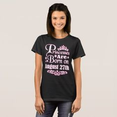 #Princesses Are Born On August 27th Funny Birthday T-Shirt - #funny #coffee #quote #quotes