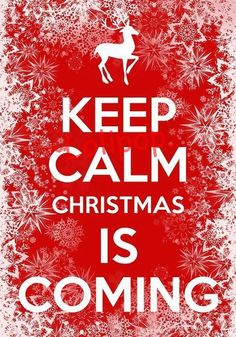 Christmas is Coming | #keepcalm repinned by the-glitter-side.blogspot.com  www.facebook.com/TheGlitterSide