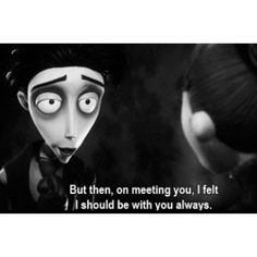 """""""I felt i should be with you always""""The Corpse Bride"""