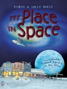 My Place in Space by Robin Hirst, Sally Hirst, Roland Harvey and Joe Levine. Australian Picture Book. Age 5+. Henry and his sister Rosie know exactly where  they live - and not just the street, the town and the country. They know their  place in space. This is a great introduction to astronomy and the universe for all  ages.