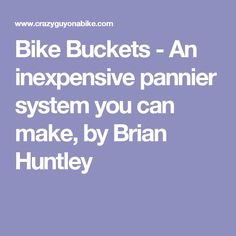 Bike Buckets - An inexpensive pannier system you can make, by Brian Huntley
