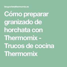 Cómo preparar granizado de horchata con Thermomix - Trucos de cocina Thermomix