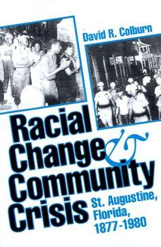 Racial Change and Community Crisis: St. Augustine, Florida, 1877-1980 (Florida Sand Dollar Books) by David R. Colburn