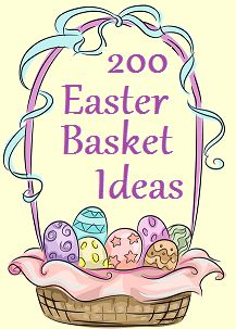 200 Easter Basket Ideas - A to Z guide with tons of great ideas for things to put in those Easter Baskets!