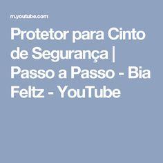 Protetor para Cinto de Segurança | Passo a Passo - Bia Feltz - YouTube