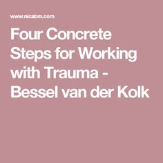 Four Concrete Steps for Working with Trauma - Bessel van der Kolk