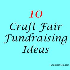 10 Craft Fair Fundraising Ideas - Here's a list of craft fair fundraising ideas to help you select a theme, discover how to attract a big crowd, and show you the best ways to raise lots of money for your cause.