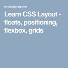 Learn CSS Layout - floats, positioning, flexbox, grids