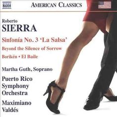 "Puerto Rico Symphony Orchestra - Sierra: Symphony No. 3 ""La Salsa""/Boriken/Beyond the Silence of Sorrow/El Baile"