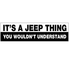 It's a Jeep Thing. You Wouldn't Understand Decal by StickitDog