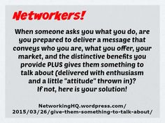 """Networkers! ~ New article, """"Power Your Connections ~ Give Them Something to Talk About!"""" on my #Networking Blog (designed not to sell, but to teach!). Something new about networking is posted every 4th day! More than 500 FREE Articles! Tell your friends by clicking """"SHARE."""" ~ https://NetworkingHQ.wordpress.com/2015/03/26/give-them-something-to-talk-about/  Two other Networking HotSpots:   http://www.TenCommitmentsofNetworking.com https://www.Facebook.com/NetworkingHeadquarters"""