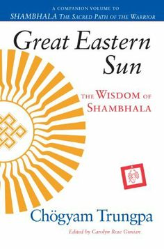 Great Eastern Sun: The Wisdom of Shambhala (Shambhala Dragon Editions) by Chogyam Trungpa. $9.99. 304 pages. Publisher: Shambhala Publications (September 28, 2010). Author: Chogyam Trungpa