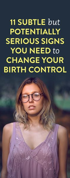 11 Subtle But Potentially Serious Signs You Need To Change Your Birth Control