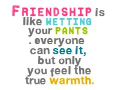 Love this Quote! It is so true in my friendship.