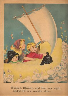 Sailed off in a wooden shoe ~ Wynken, Blynken and Nod, 1941.