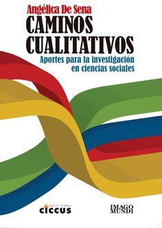 De Sena, Angélica (2014). Caminos cualitativos: aportes para la investigación en ciencias sociales. Buenos Aires: Ciccus
