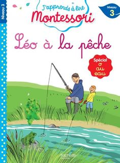 Léo à la pêche, niveau 3 - J'apprends à lire Montessori Montessori Pdf, French Learning Books, Learn French, Ebook Pdf, Singapore, Coding, France, Julie, Fictional Characters