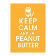 Keep Calm and Eat Peanut Butter, 5X7 Print-(Featured in Clementine)  Buy 3 get one free. $8.49, via Etsy.