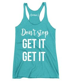 Don't Stop Get It Get It Racerback Tank - Motivational Fitness Tanks are a good way to stay focused and motivated when working out.    Vintage Graphic Tees. Our tees are super soft and cozy. You will want to live in them! Check out our other graphic tees and items here:  www.theavenuel.com    We have tons of graphic tee for women, grahic tees for teens, vintage graphic tees and graphic tee outfit ideas.