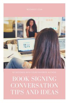 You have 30 seconds to talk with your favorite author at a book signing. What do you say? We've got some ideas!