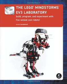 The LEGO MINDSTORMS EV3 #Laboratory: Build, Program, and Experiment with Five Wicked Cool Robots!/Dan