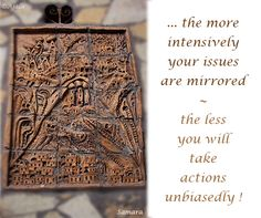 ... the more intensively your #issues are mirrored ~ the less you will take #actions unbiasedly !