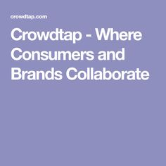 Crowdtap - Where Consumers and Brands Collaborate