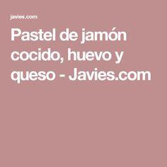 Pastel de jamón cocido, huevo y queso - Javies.com