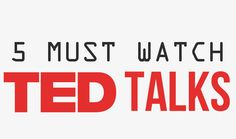 5 Must Watch TED Talks