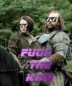 Game of Thrones - Fuck The King - Arya Stark and Sandor Clegane the hound Arte Game Of Thrones, Game Of Thrones Meme, Got Memes, Funny Memes, Hilarious, Funniest Memes, Geeks, Game Of Thrones Wallpaper, Game Of Trone