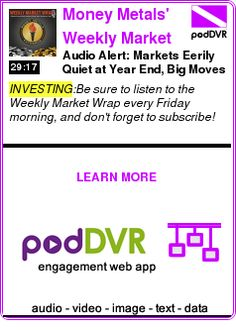 #INVESTING #PODCAST  Money Metals' Weekly Market Wrap on iTunes    Audio Alert: Markets Eerily Quiet at Year End, Big Moves Coming | December 30th, 2016    READ:  https://podDVR.COM/?c=800e2ae8-a7d6-c948-0afa-859099237480