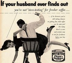 chase-and-sanborn-1950s  Not amusing. Condones domestic violence.